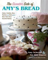 Sweeter Side of Amy's Bread Cookbook by Amy Scherber and Toy Kim Dupree